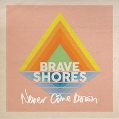 "Brave Shores ""Never Come Down"" from the upcoming EP"