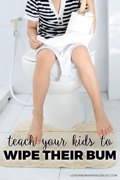 Tips for teaching your kids how to wipe their bum.