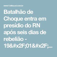 Batalhão de Choque entra em presídio do RN após seis dias de rebelião - 19/01/2017 - Cotidiano - Folha de S.Paulo