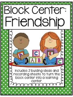 Enhance your block center and have students practice social skills with these 2 creative ideas. Kindergarten and Preschool Centers should be fun and educational. Use these 2 original ideas and recording sheets to turn the block center into a learning center. The block center ideas help promote frie...