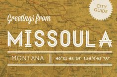Design*Sponge City Guide to Missoula, Montana by moi. Sponge City, Big Sky Country, Business Travel, Oh The Places You'll Go, Dream Vacations, Travel Guides, Montana, Travel Inspiration, Road Trip