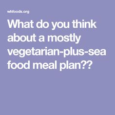 What do you think about a mostly vegetarian-plus-seafood meal plan??