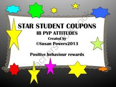 $3.00 IB PYP Star Student Coupons Reward System from Cool Teaching Tools on TeachersNotebook.com (28 pages)  - These reproducible coupons are intended as a reward for positive behaviour and showing the attitudes within the International Baccalaureate's Primary Years Programme. They can of course be used with any class as a rewards system.  The cards are designed t