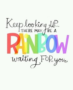 Look AROUND! Don't have to look up to find a beautiful, magical rainbow ;)