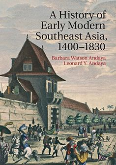 9 http://library.uakron.edu/record=b4951511~S24 A history of early modern Southeast Asia, 1400-1830 / Barbara Watson Andaya and Leonard Y. Andaya