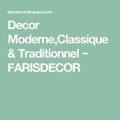 Decor Moderne,Classique & Traditionnel ~ FARISDECOR