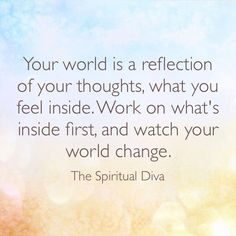 Your world, a reflection of your thoughts!