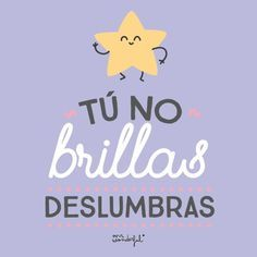 Tú no brillas, deslumbras You don't shine, you dazzle. Love Quotes, Funny Quotes, Inspirational Phrases, Love You, My Love, Spanish Quotes, Lettering, Thoughts, Motivation