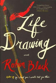 Life Drawing, by Robin Black A debut novelist's deeply humane exploration of marriage and its vulnerabilities. —CATHLEEN MEDWICK