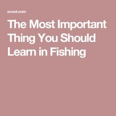 The Most Important Thing You Should Learn in Fishing