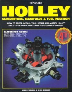 Holley Carburetors, Manifolds & Fuel Injection: How to Select, Install, Tune, Repair and Modify Holley Fuel Syste...
