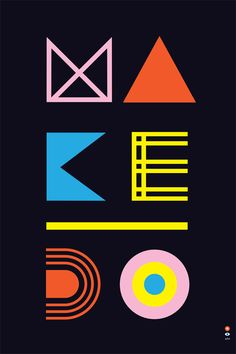 Paul Garbett- MAKE DO -simple and colorful geometric shapes. Playful typography design.