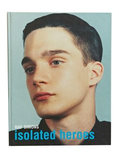 isolated heroes, written by raf simons and photographed by david sims, 2000.