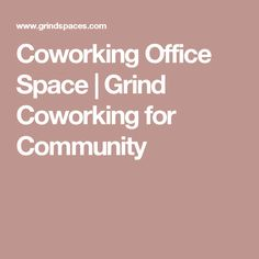 Coworking Office Space | Grind Coworking for Community