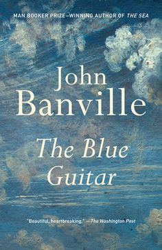 The Blue Guitar by John Banville | PenguinRandomHouse.com  Amazing book I had to…