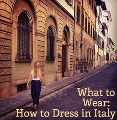 What to Wear: How to Dress in Italy: wear a scarf everywhere, no fake leather, always find a way to dress up. :)