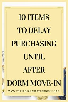 The new semester is right around the corner, and dorm room shopping is in full swing. However, there are some dorm room items that you should wait to purchase until AFTER you move in to your dorm. Check out this post from Letters From Sunshine to see which items those are! | Forever Charlotte Nicole | www.forevercharlottenicole.com