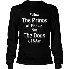 Awesome Tee Follow the prince of peace not the DOGS of wars T shirts