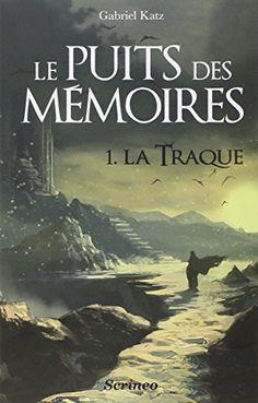 Le puits des mémoires, Tome 1 : La traque - Prix des Imaginales 2013