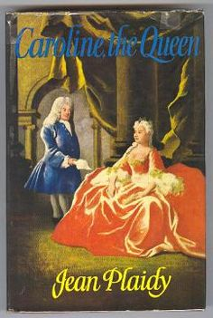 CAROLINE, THE QUEEN: Plaidy, Jean (pseud. of Eleanor Alice Hibbert)