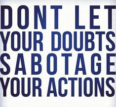 """Don't let your doubts sabotage your actions"" #quote"