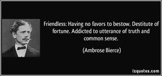 quote-friendless-having-no-favors-to-bestow-destitute-of-fortune-addicted-to-utterance-of-truth-and-ambrose-bierce-17489.jpg (850×400)