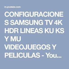 CONFIGURACIONES SAMSUNG TV 4K HDR LINEAS KU KS Y MU VIDEOJUEGOS Y PELICULAS - YouTube