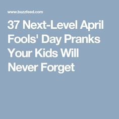 37 Next-Level April Fools' Day Pranks Your Kids Will Never Forget