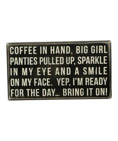 'Coffee in Hand' Box Sign   zulily Great Quotes, Quotes To Live By, Me Quotes, Funny Quotes, Inspirational Quotes, Motivational, Humor Quotes, Sign Quotes, Guter Rat