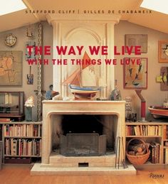The Way We Live With the Things We Love (Way We Live (Rizzoli)) by Stafford Cliff et al., http://www.amazon.com/dp/0847832252/ref=cm_sw_r_pi_dp_jqlXtb1XAQ3W0
