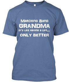 Marching Band Grandma - It's Like Having a Life - Only Better - White Lettering