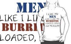 I LIKE MY MEN LIKE I LIKE MY BURRITOS by grumpy4now