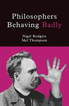Philosophers Behaving Badly, by Mel Thompson, Nigel Rodgers
