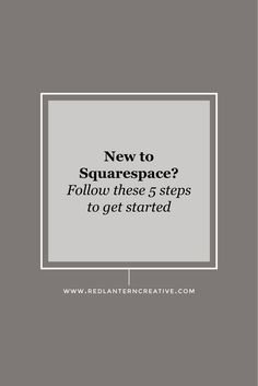 New to squarespace? Follow these 5 steps to get started