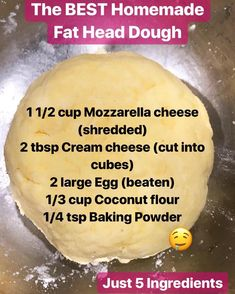 Image may contain food text that says the best homemade fat head dough 1 1 2 cup mozzarella cheese shredded 2 tbsp cream cheese cut into cubes 2 large egg beaten 1 3 cup coconut flour 1 4 tsp baking powder just 5 ingredients Low Carb Bread, Low Carb Diet, Low Carb Flour, Low Carb Pizza, Keto Diet Plan, Keto Meal, Ketogenic Recipes, Low Carb Recipes, Cooking Recipes