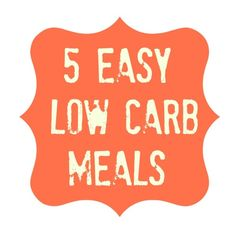 5 Easy Low Carb Meals - Detours in Life A great collection of 5 Easy Low Carb Meals that are simple to prepare and will keep the carbs to the minimum.