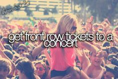 Get front row seats to a concert.