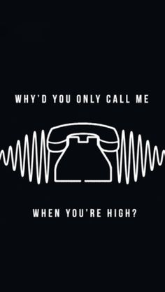 why'd you only call me when you're high? - lockscreens