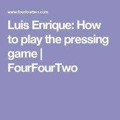 Luis Enrique: How to play the pressing game   FourFourTwo