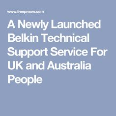 A Newly Launched Belkin Technical Support Service For UK and Australia People