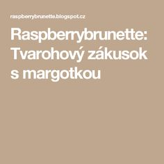 Raspberrybrunette: Tvarohový zákusok s margotkou