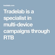Tradelab is a specialist in multi-device campaigns through RTB