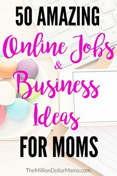 Online Jobs and Work From Home Ideas - Over 50 great ideas for moms to make extra money from home, or even start their own online business!