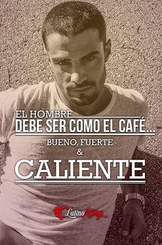 """""""El hombre debe ser como el café... Bueno, fuerte y caliente."""" www.latinomeetup.com - La comunidad líder en contactos #latinomeetup #latino #latina #amor #love #hombre #contacto #pareja"""