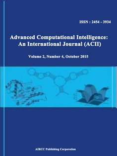 Advanced Computational Intelligence: An International Journal (ACII)					                 http://airccse.org/journal/acii/index.html                                                               ISSN : 2454 - 3934
