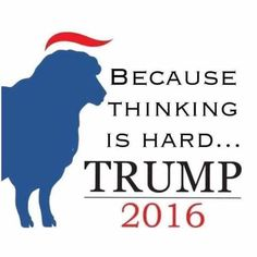 because thinking is hard, vote for Trump. #OnlyCruz #NeverTrump