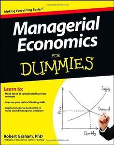 Managerial Economics For Dummies by Robert J. Graham: