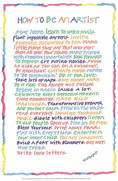 I love this, everyone can be Artist!  My favorites:  write love letters, laugh a lot and celebrate every gorgeous moment!
