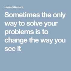 Sometimes the only way to solve your problems is to change the way you see it Cheerleading Scholarships, Good Life Quotes, Best Quotes, The Only Way, See It, Change, Cotton, Best Quotes Ever