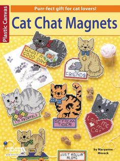 Cat Chat Magnets - These cute message magnets by Maryanne Moreck make purr-fect gifts for cat lovers! The 14 designs include Friends, íFraidy Cat, Get íEm Tiger, Just Rolliní Along, Iím Adorable, What a Good Day, Purrfect, Play with Me, Iím Lucky, Leave Me Alone, Number One Cat, Top Cat, Happy Birthday to You, and Love Me, Love My Cat. Each is stitched on 10-mesh plastic canvas using embroidery floss.